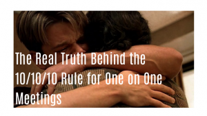 The Real Truth Behind the 10/10/10 Rule for One on One Meetings
